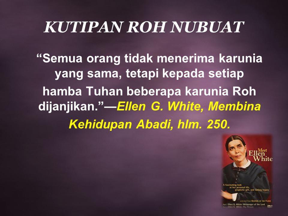 """KUTIPAN ROH NUBUAT """"Semua orang tidak menerima karunia yang sama, tetapi kepada setiap hamba Tuhan beberapa karunia Roh dijanjikan.""""—Ellen G. White, M"""