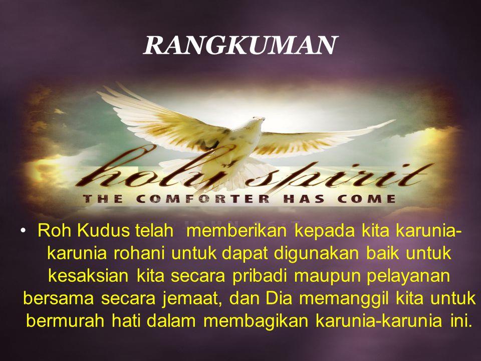 RANGKUMAN Roh Kudus telah memberikan kepada kita karunia- karunia rohani untuk dapat digunakan baik untuk kesaksian kita secara pribadi maupun pelayan