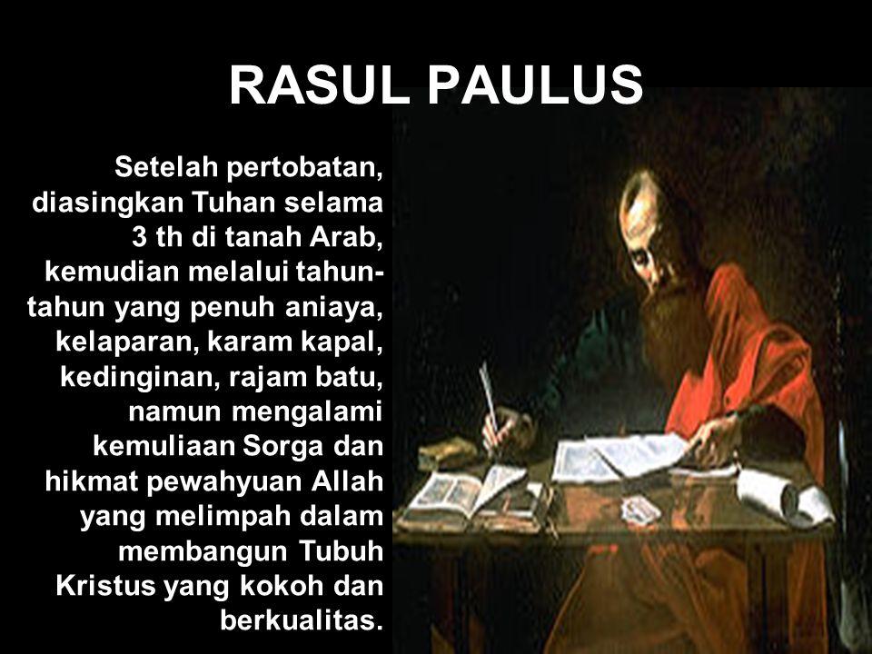 RASUL PAULUS Setelah pertobatan, diasingkan Tuhan selama 3 th di tanah Arab, kemudian melalui tahun- tahun yang penuh aniaya, kelaparan, karam kapal,