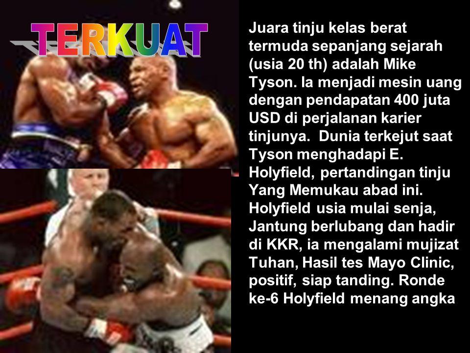 Juara tinju kelas berat termuda sepanjang sejarah (usia 20 th) adalah Mike Tyson. Ia menjadi mesin uang dengan pendapatan 400 juta USD di perjalanan k