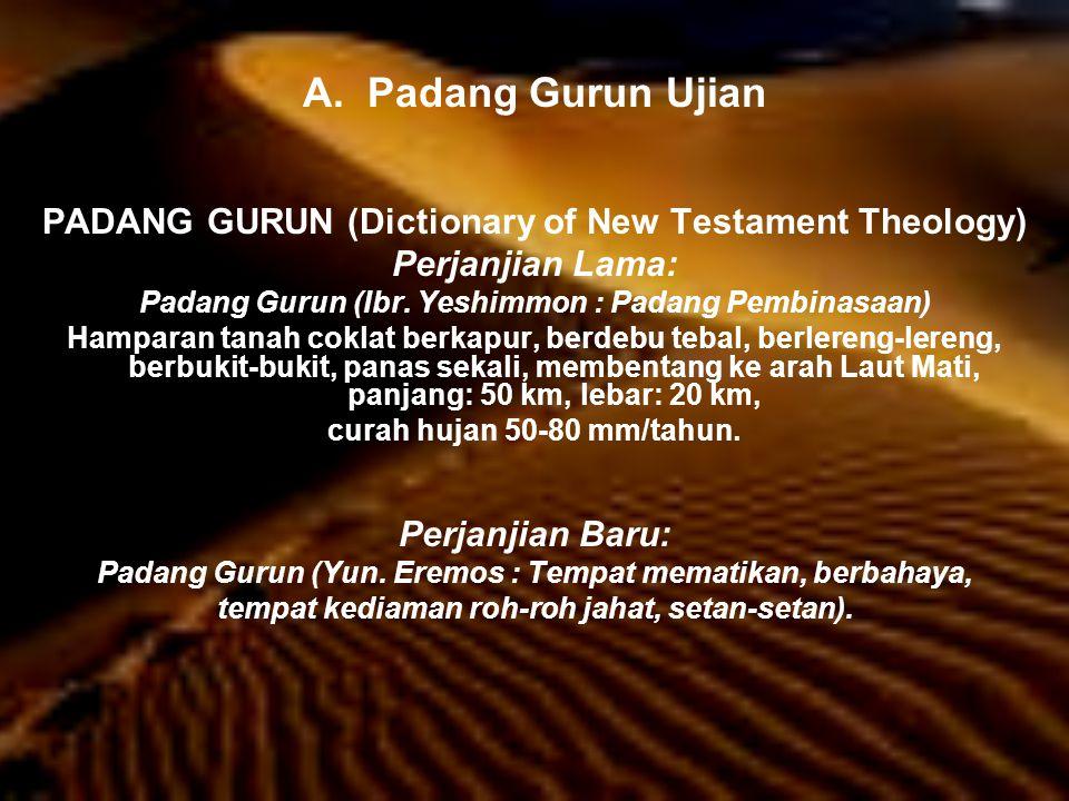 A. Padang Gurun Ujian PADANG GURUN (Dictionary of New Testament Theology) Perjanjian Lama: Padang Gurun (Ibr. Yeshimmon : Padang Pembinasaan) Hamparan
