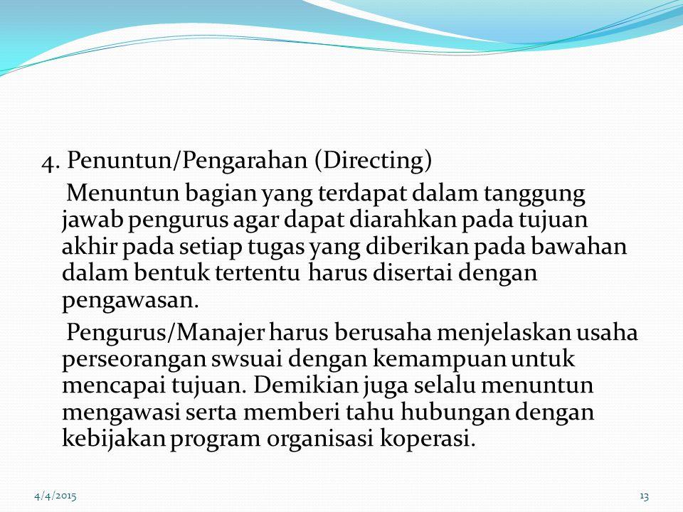 4. Penuntun/Pengarahan (Directing) Menuntun bagian yang terdapat dalam tanggung jawab pengurus agar dapat diarahkan pada tujuan akhir pada setiap tuga