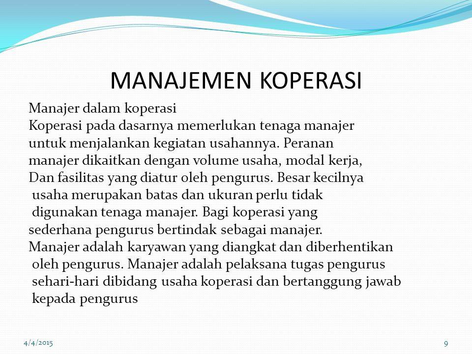 MANAJEMEN KOPERASI Manajer dalam koperasi Koperasi pada dasarnya memerlukan tenaga manajer untuk menjalankan kegiatan usahannya.
