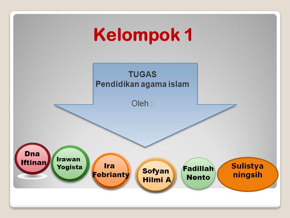 Kelompok 1 TUGAS Pendidikan agama islam Oleh : Sofyan Hilmi A Sofyan Hilmi A Ira Febrianty Ira Febrianty Irawan Yogista Irawan Yogista Dna Iftinan Dna