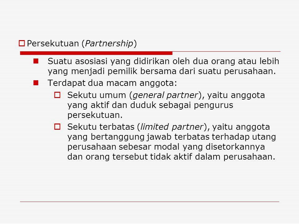  Persekutuan (Partnership) Suatu asosiasi yang didirikan oleh dua orang atau lebih yang menjadi pemilik bersama dari suatu perusahaan. Terdapat dua m