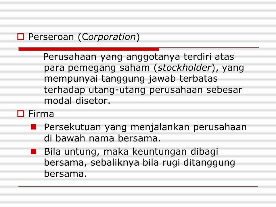 Perseroan (Corporation) Perusahaan yang anggotanya terdiri atas para pemegang saham (stockholder), yang mempunyai tanggung jawab terbatas terhadap u