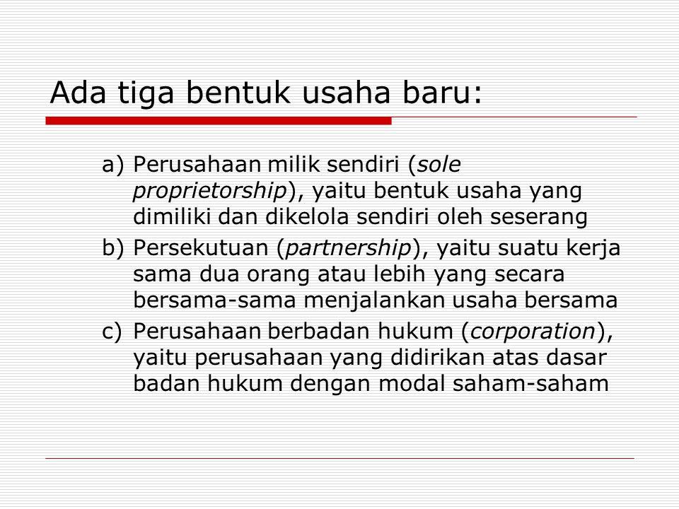 a)Perusahaan milik sendiri (sole proprietorship), yaitu bentuk usaha yang dimiliki dan dikelola sendiri oleh seserang b)Persekutuan (partnership), yai