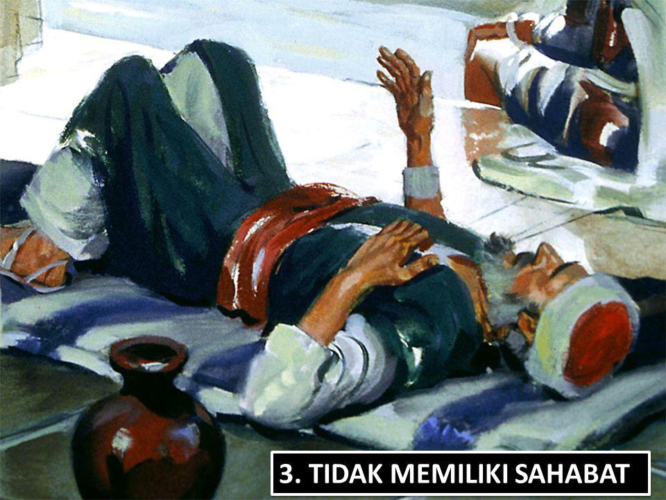 3. TIDAK MEMILIKI SAHABAT