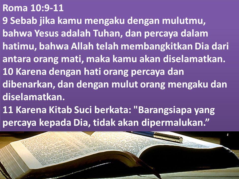 25/118 Roma 10:9-11 9 Sebab jika kamu mengaku dengan mulutmu, bahwa Yesus adalah Tuhan, dan percaya dalam hatimu, bahwa Allah telah membangkitkan Dia