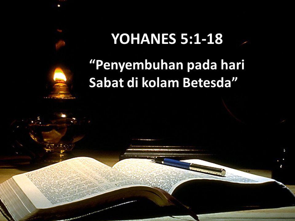 """7/118 YOHANES 5:1-18 """"Penyembuhan pada hari Sabat di kolam Betesda"""""""