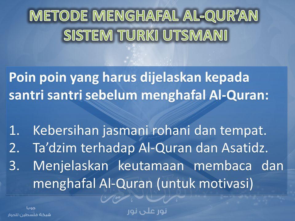 Poin poin yang harus dijelaskan kepada santri santri sebelum menghafal Al-Quran: 1.Kebersihan jasmani rohani dan tempat. 2.Ta'dzim terhadap Al-Quran d