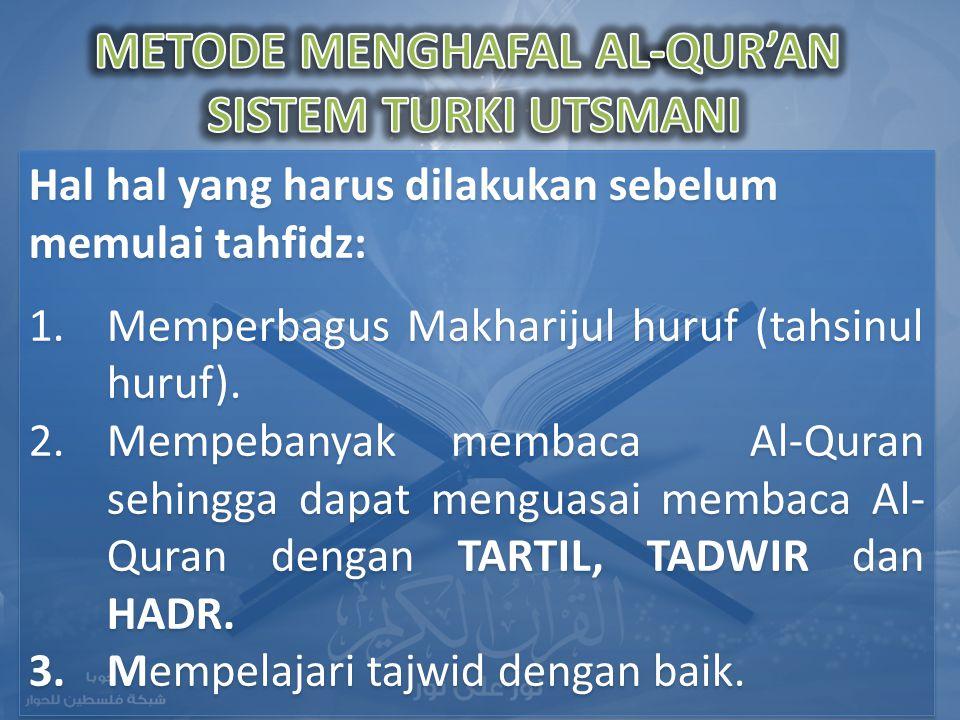 Hal hal yang harus dilakukan sebelum memulai tahfidz: 1.Memperbagus Makharijul huruf (tahsinul huruf). 2.Mempebanyak membaca Al-Quran sehingga dapat m