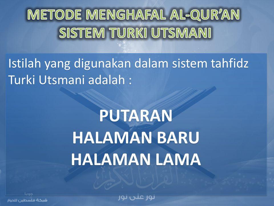 Istilah yang digunakan dalam sistem tahfidz Turki Utsmani adalah : PUTARAN HALAMAN BARU HALAMAN LAMA Istilah yang digunakan dalam sistem tahfidz Turki