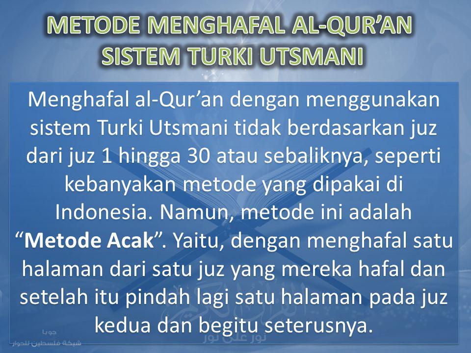 Menghafal al-Qur'an dengan menggunakan sistem Turki Utsmani tidak berdasarkan juz dari juz 1 hingga 30 atau sebaliknya, seperti kebanyakan metode yang