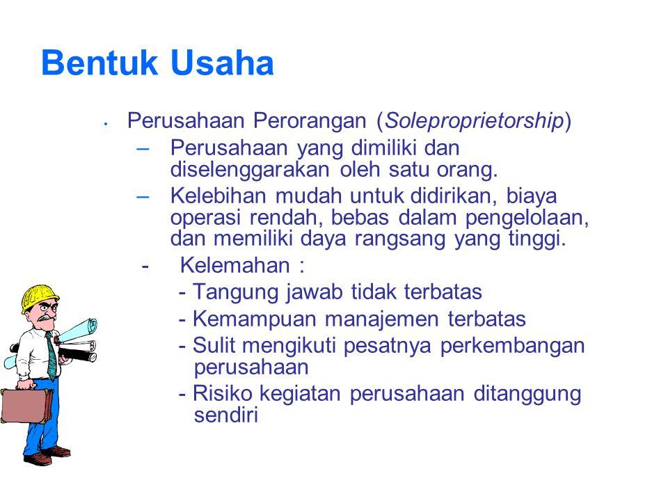 Bentuk Usaha Perusahaan Perorangan (Soleproprietorship) –Perusahaan yang dimiliki dan diselenggarakan oleh satu orang.