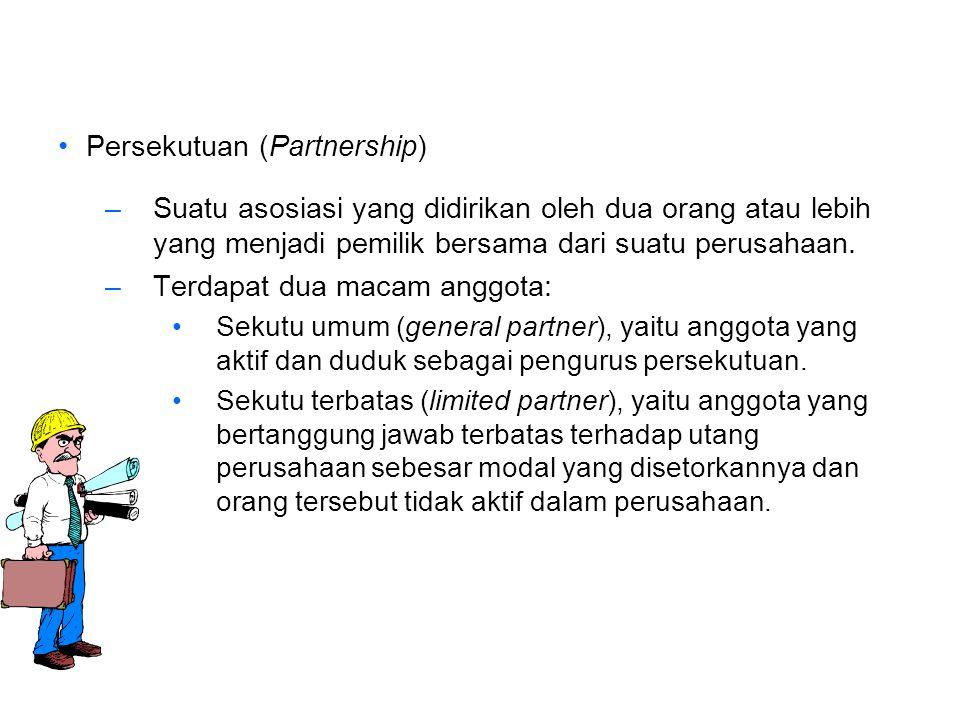 Persekutuan (Partnership) –Suatu asosiasi yang didirikan oleh dua orang atau lebih yang menjadi pemilik bersama dari suatu perusahaan.