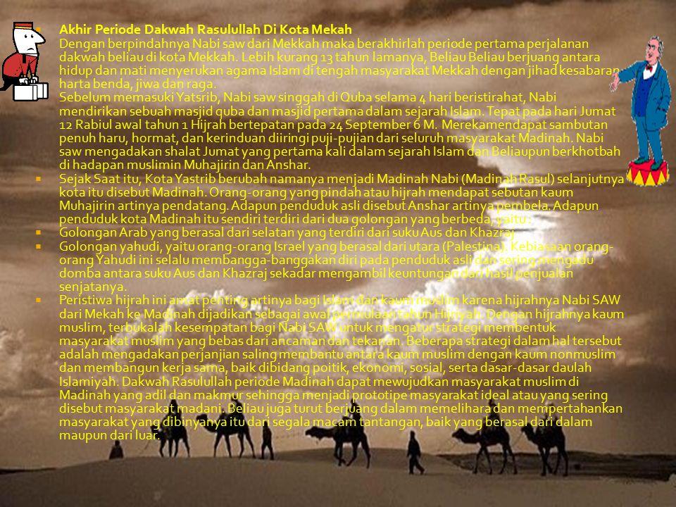  2. Rencana pembunuhan Nabi saw oleh kaum Quraisy yang hasil kesepakatannya diputuskan oleh pemuka-pemuka Quraisy di Darun Nadwah. Mereka menyatakan