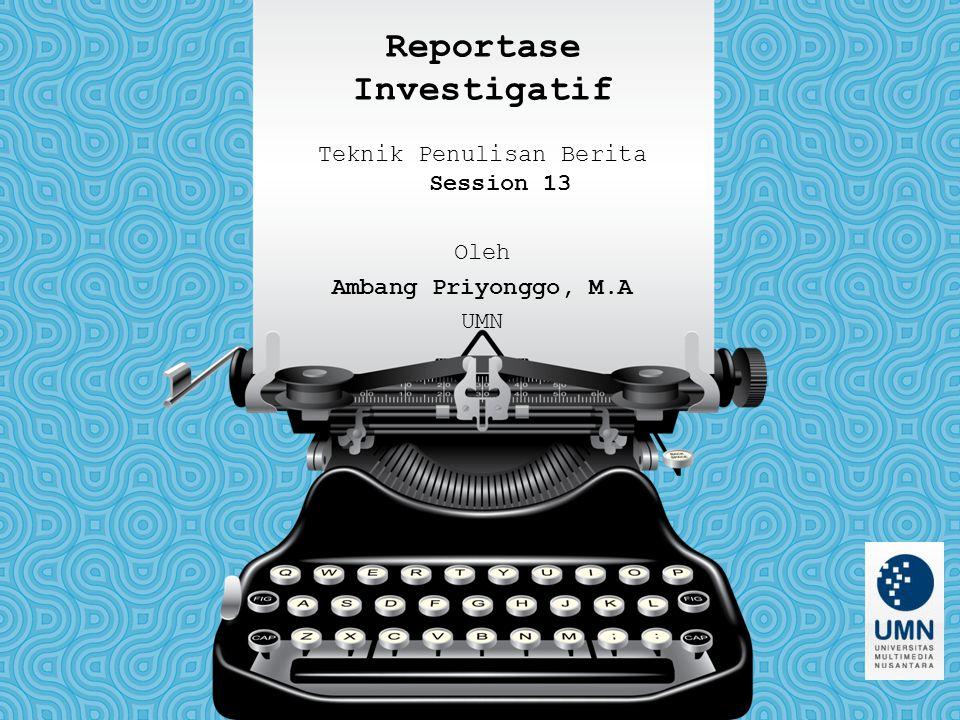 Elemen-elemen Jurnalisme Investigatif (1) Mengungkap kejahatan terhadap kepentingan publik, atau tindakan yang merugikan orang lain.