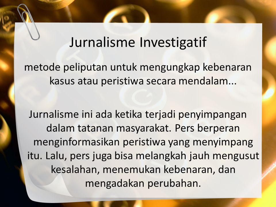 Proses Reportase Investigatif 1.First Lead/tip (How we began) Info/bocoran awal atas suatu kejadian, peristiwa 2.Sniff Mengendus informasi/bocoran itu lebih dalam 3.