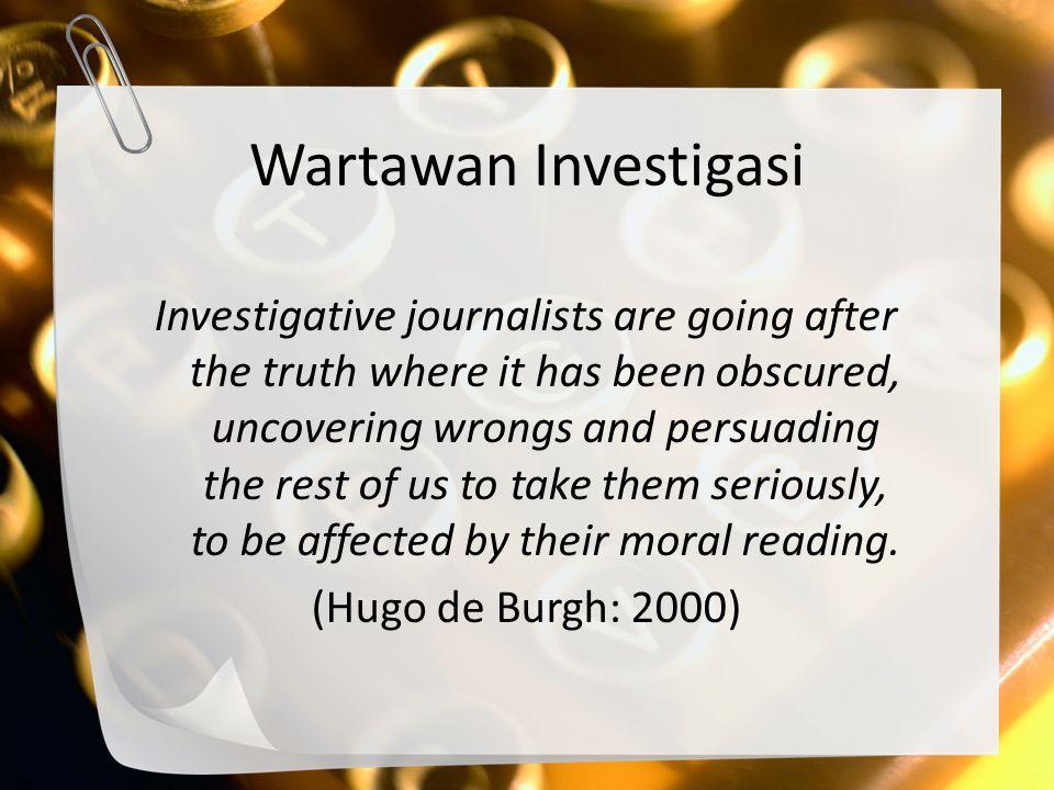 Karakter Jurnalisme Investigasi Arismunandar (2008) 1.Merupakan produk kerja asli jurnalis bersangkutan, bukan hasil investigasi dari sebuah instansi pemerintah atau nonpemerintah; 2.Mengandung informasi yang tidak akan terungkap tanpa usaha si jurnalis; 3.Berkaitan dengan kepentingan publik.