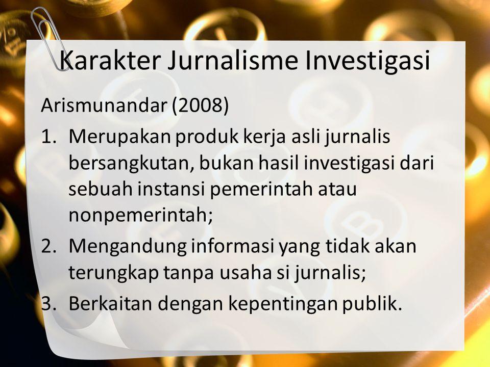 Tiga Bentuk Jurnalisme Investigasi Bill Kovach dan Tom Rosenstiel 1.Pelaporan investigatif orisinal 2.Pelaporan investigatif interpretatif 3.Pelaporan terhadap investigasi