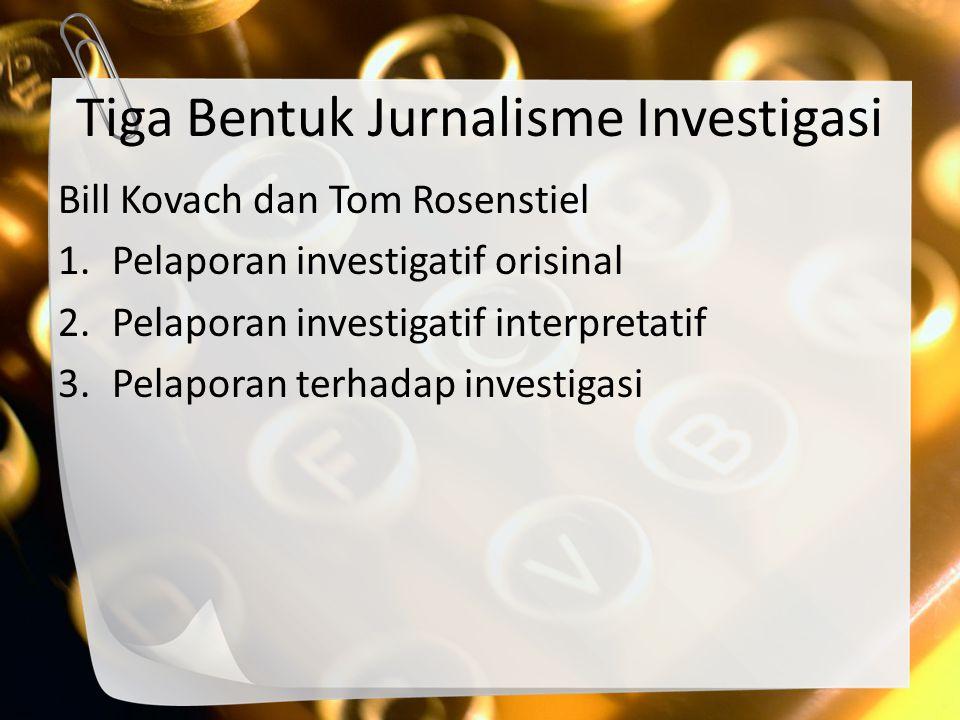 Pelaporan investigatif orisinal (original investigative reporting): Pelaporan investigatif orisinal melibatkan reporter itu sendiri dalam mengungkap dan mendokumentasikan berbagai aktivitas subjek, yang sebelumnya tidak diketahui oleh publik.
