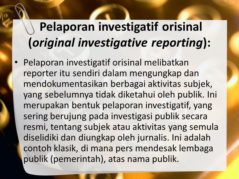 Teknik Investigatif Orisinal Penggunaan tenaga informan Pemeriksaan catatan/data publik Pemantauan aktivitas dengan sembunyi- sembunyi dan penggunaan penyamaran.