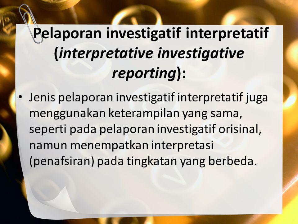 Perbedaan Mendasar pada pelaporan investigatif orisinal, si jurnalis mengungkapkan informasi, yang belum pernah dikumpulkan oleh pihak lain manapun.