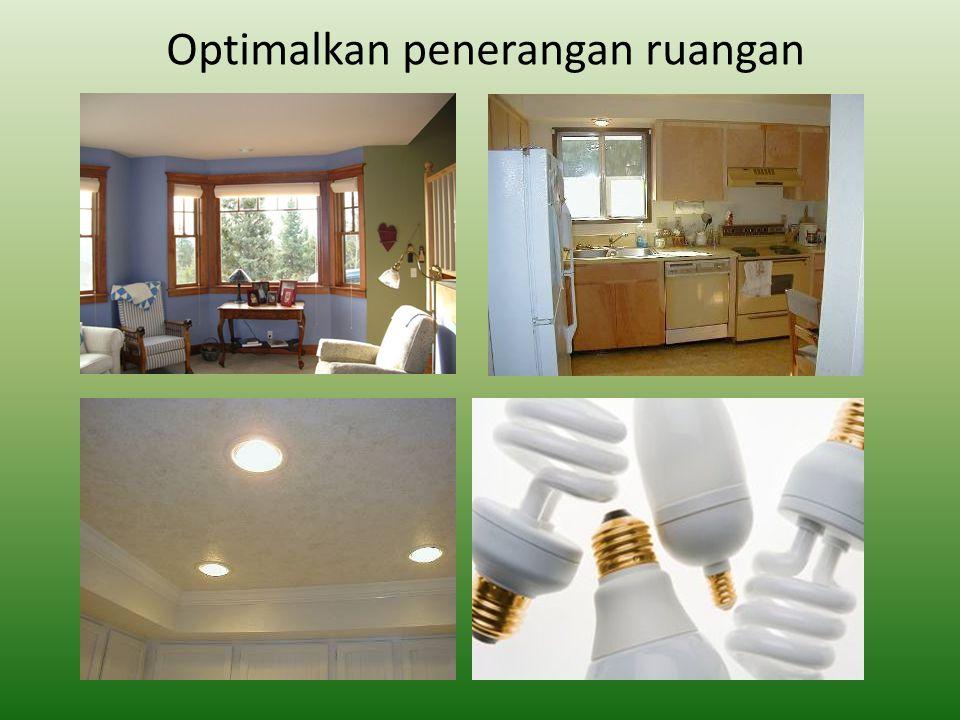 Gunakan jenis lampu fluorescent dan lampu hemat energi untuk menghemat listrik.
