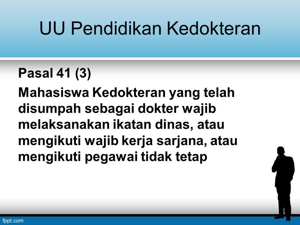 UU Pendidikan Kedokteran Pasal 41 (3) Mahasiswa Kedokteran yang telah disumpah sebagai dokter wajib melaksanakan ikatan dinas, atau mengikuti wajib ke