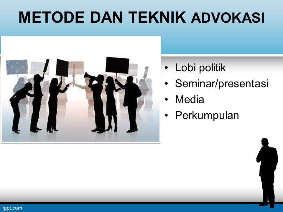 METODE DAN TEKNIK ADVOKASI Lobi politik Seminar/presentasi Media Perkumpulan