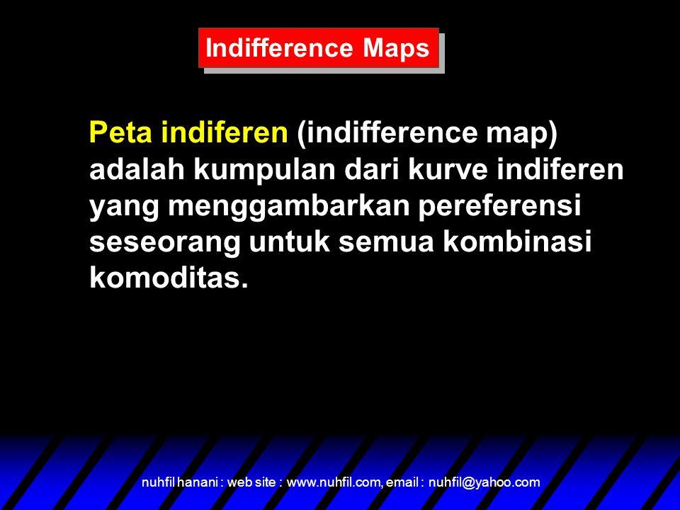 nuhfil hanani : web site : www.nuhfil.com, email : nuhfil@yahoo.com Peta indiferen (indifference map) adalah kumpulan dari kurve indiferen yang menggambarkan pereferensi seseorang untuk semua kombinasi komoditas.