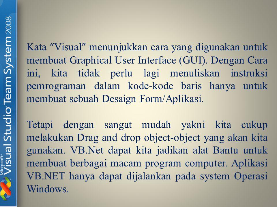 Area Kerja VB.NET Untuk Memulai VB.NET pastikan Komputer Anda sudah terinstall Program yang bersangkutan yakni Microsoft Visual Studio 2008.