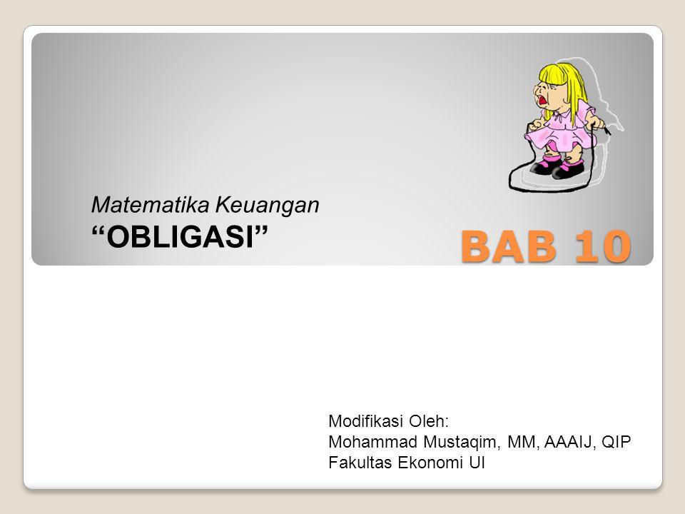 """BAB 10 Matematika Keuangan """"OBLIGASI"""" Modifikasi Oleh: Mohammad Mustaqim, MM, AAAIJ, QIP Fakultas Ekonomi UI"""