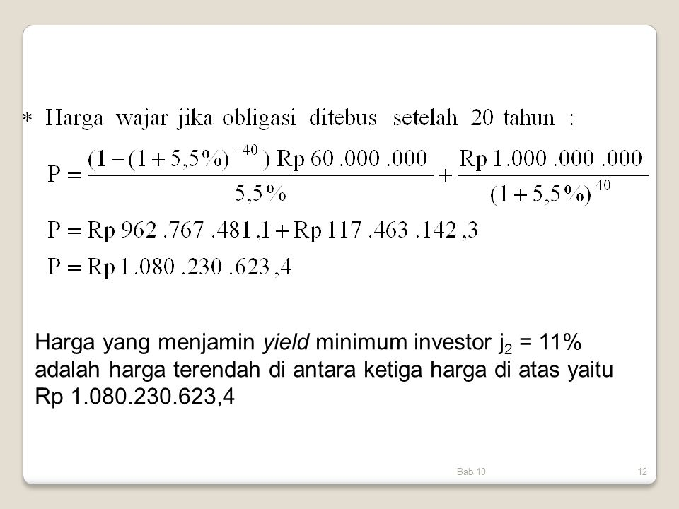 Bab 1012 Harga yang menjamin yield minimum investor j 2 = 11% adalah harga terendah di antara ketiga harga di atas yaitu Rp 1.080.230.623,4