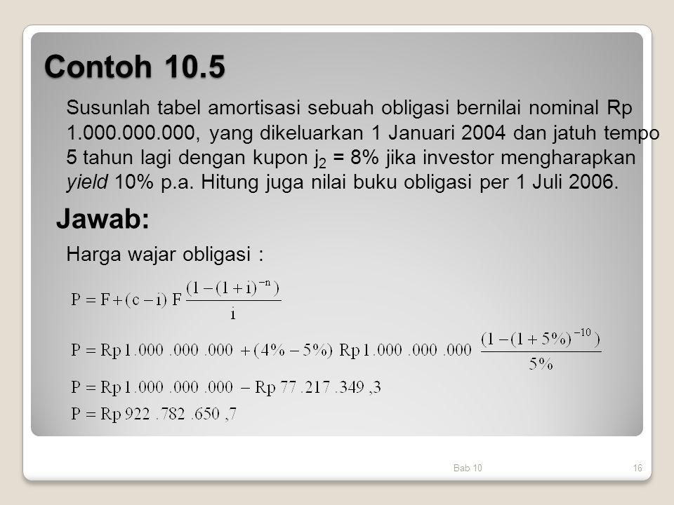 Contoh 10.5 Bab 1016 Susunlah tabel amortisasi sebuah obligasi bernilai nominal Rp 1.000.000.000, yang dikeluarkan 1 Januari 2004 dan jatuh tempo 5 ta