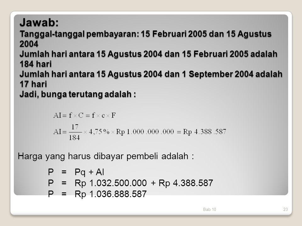 Jawab: Tanggal-tanggal pembayaran: 15 Februari 2005 dan 15 Agustus 2004 Jumlah hari antara 15 Agustus 2004 dan 15 Februari 2005 adalah 184 hari Jumlah