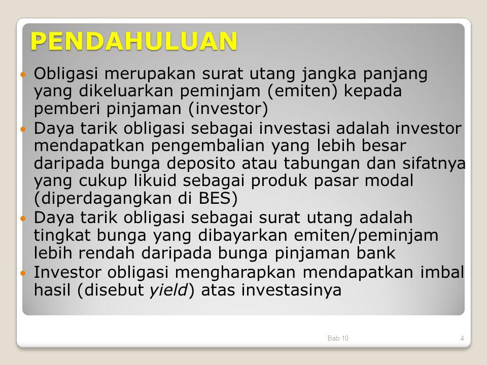 PENDAHULUAN Obligasi merupakan surat utang jangka panjang yang dikeluarkan peminjam (emiten) kepada pemberi pinjaman (investor) Daya tarik obligasi se