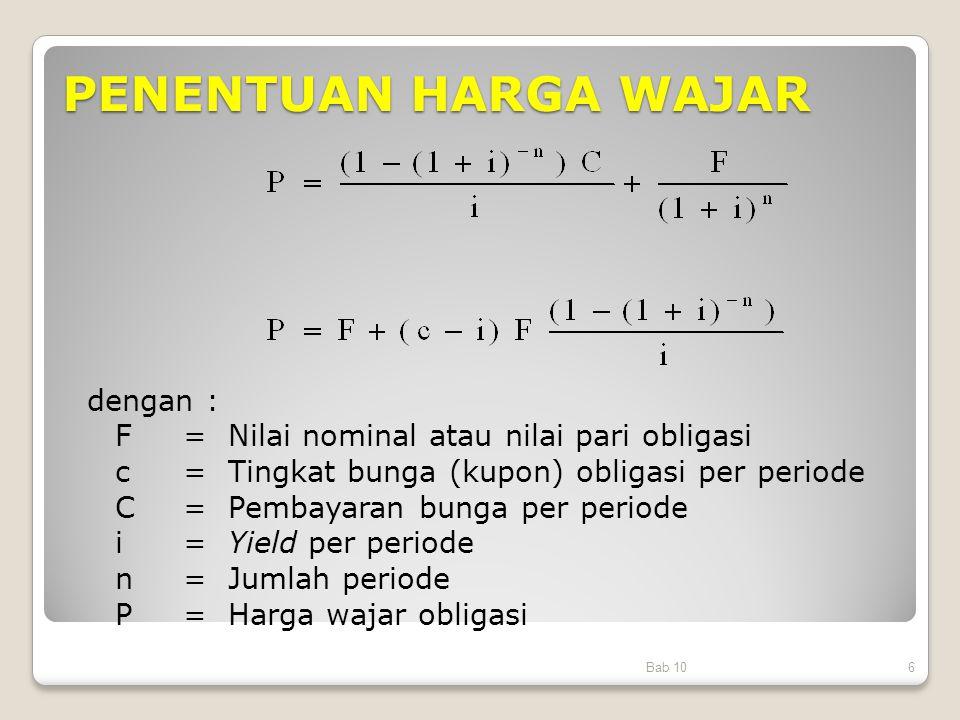 PENENTUAN HARGA WAJAR Bab 106 dengan : F= Nilai nominal atau nilai pari obligasi c= Tingkat bunga (kupon) obligasi per periode C= Pembayaran bunga per