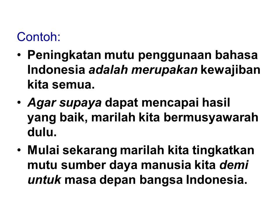 Contoh: Peningkatan mutu penggunaan bahasa Indonesia adalah merupakan kewajiban kita semua. Agar supaya dapat mencapai hasil yang baik, marilah kita b