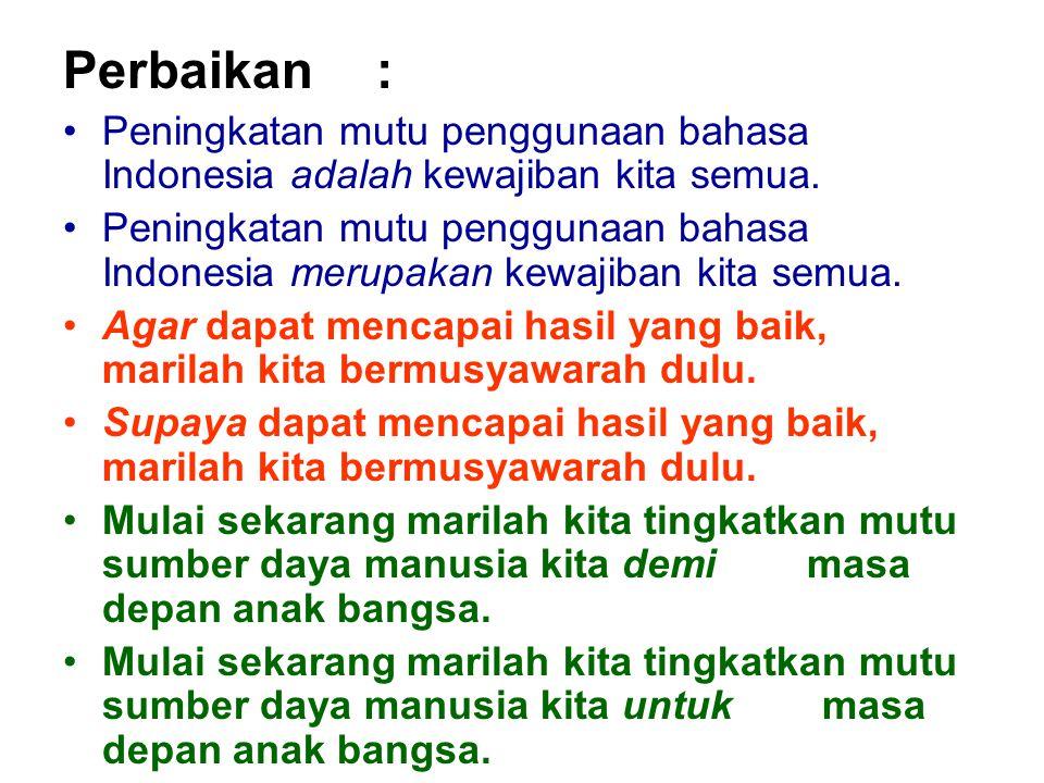Perbaikan: Peningkatan mutu penggunaan bahasa Indonesia adalah kewajiban kita semua. Peningkatan mutu penggunaan bahasa Indonesia merupakan kewajiban