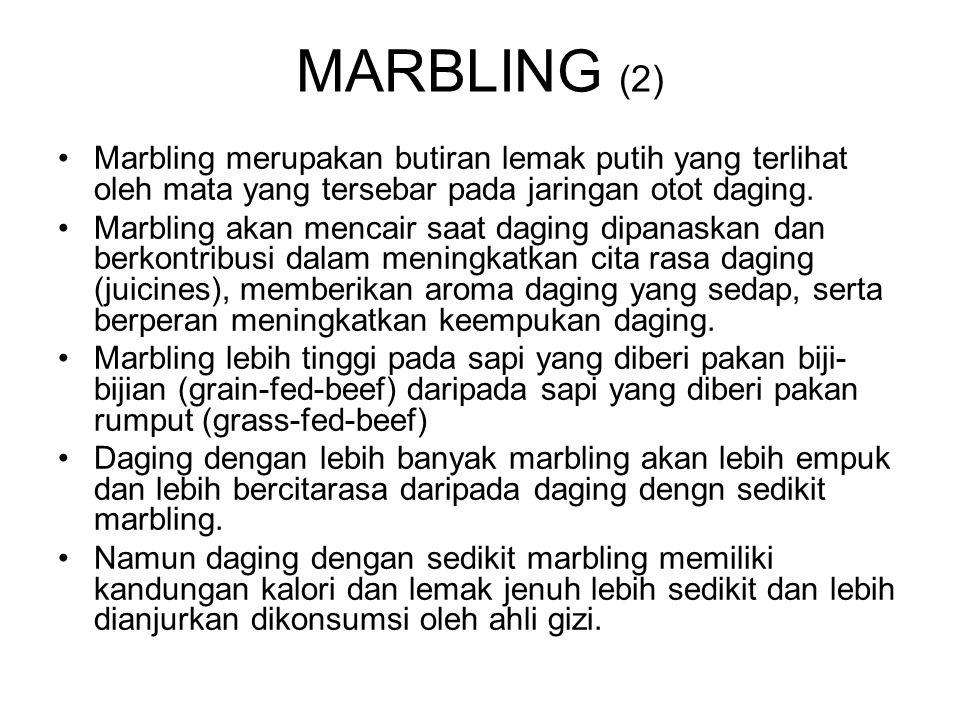 MARBLING (2) Marbling merupakan butiran lemak putih yang terlihat oleh mata yang tersebar pada jaringan otot daging. Marbling akan mencair saat daging