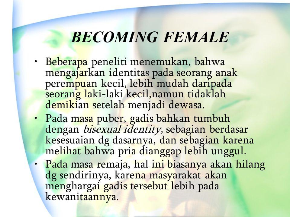 BECOMING FEMALE Beberapa peneliti menemukan, bahwa mengajarkan identitas pada seorang anak perempuan kecil, lebih mudah daripada seorang laki-laki kec