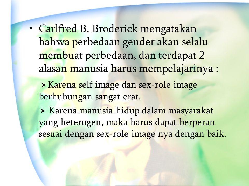 Carlfred B. Broderick mengatakan bahwa perbedaan gender akan selalu membuat perbedaan, dan terdapat 2 alasan manusia harus mempelajarinya :  Karena s