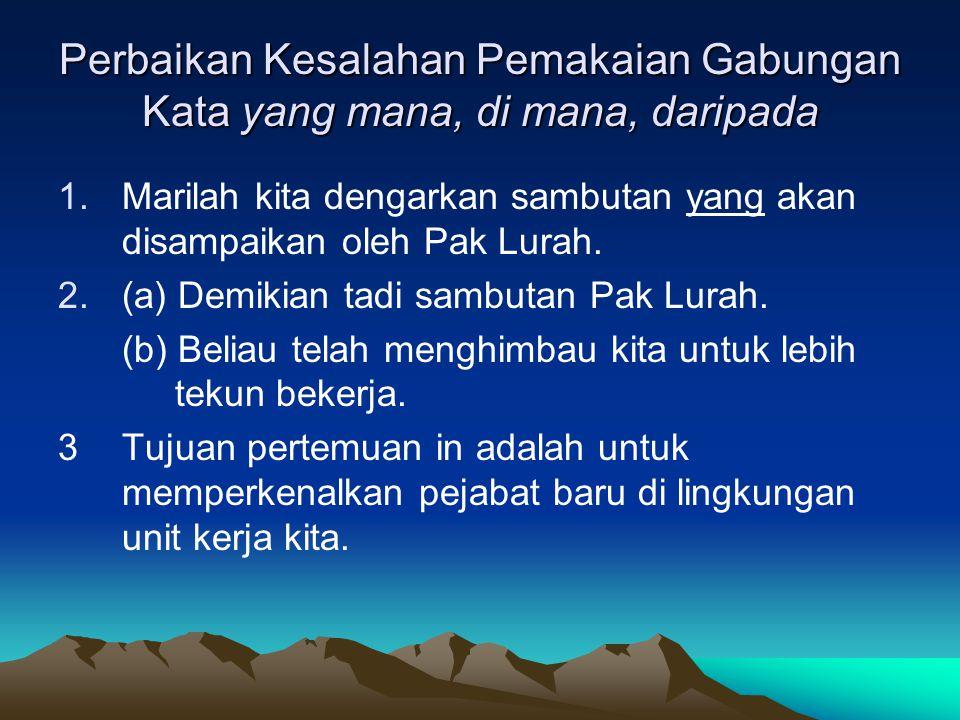Perbaikan Kesalahan Pemakaian Gabungan Kata yang mana, di mana, daripada 1.Marilah kita dengarkan sambutan yang akan disampaikan oleh Pak Lurah. 2.(a)