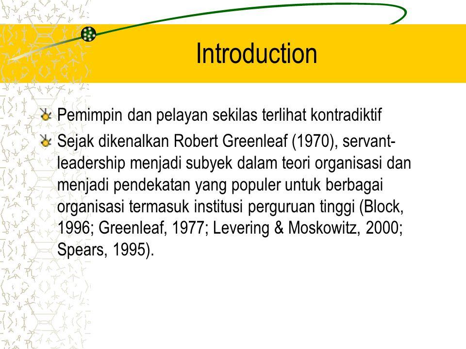 Introduction Pemimpin dan pelayan sekilas terlihat kontradiktif Sejak dikenalkan Robert Greenleaf (1970), servant- leadership menjadi subyek dalam teo