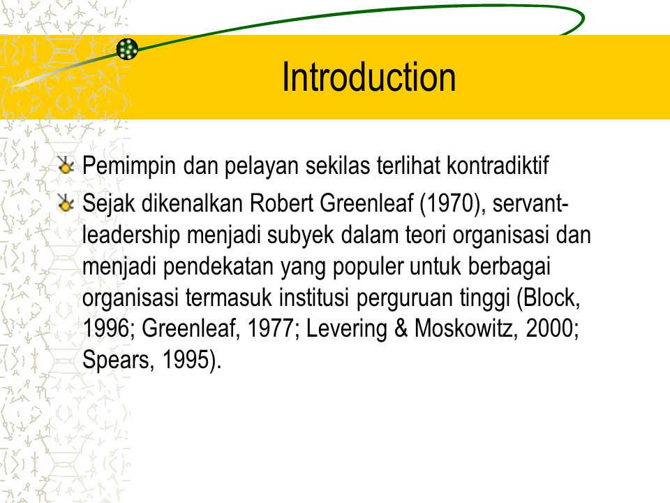 Terminology: Larry Spears (CEO of the Greenleaf) Sarana untuk menjalin hubungan dengan pihak lain Menjamin keterlibatan berbagai pihak dalam pengambilan keputusan Punya basis kuat dalam etika dan perilaku Meningkatkan pertumbuhan pribadi pekerja bersamaan dengan pertumbuhan kualitas dan kehidupan organisasi