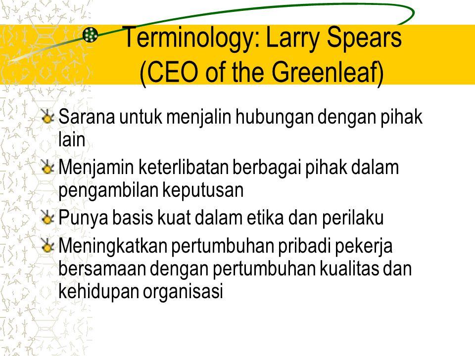 Terminology: Larry Spears (CEO of the Greenleaf) Sarana untuk menjalin hubungan dengan pihak lain Menjamin keterlibatan berbagai pihak dalam pengambil