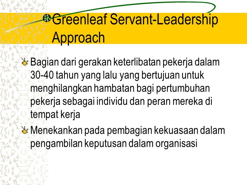 Greenleaf Servant-Leadership Approach Bagian dari gerakan keterlibatan pekerja dalam 30-40 tahun yang lalu yang bertujuan untuk menghilangkan hambatan