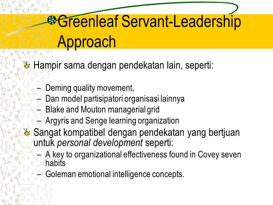 Greenleaf Servant-Leadership Approach Hampir sama dengan pendekatan lain, seperti: –Deming quality movement, –Dan model partisipatori organisasi lainn